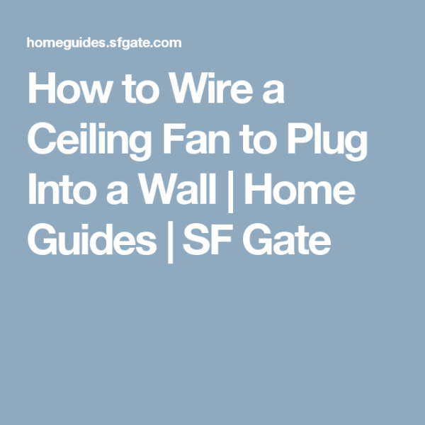 How To Wire A Ceiling Fan To Plug Into A Wall