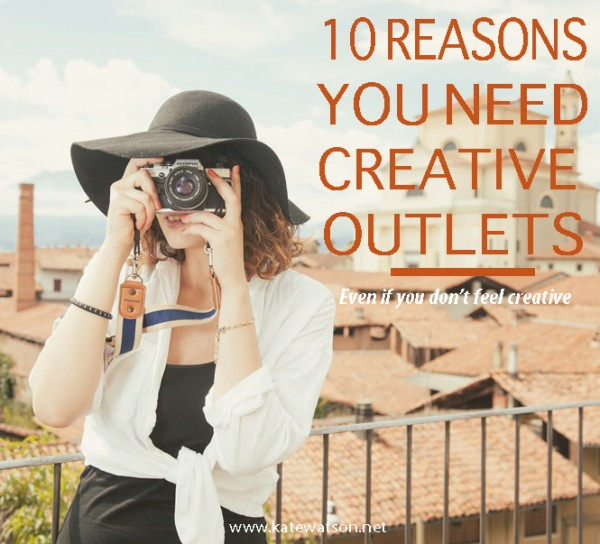 10 Reasons You Need Creative Outlets—even If You Don't Feel